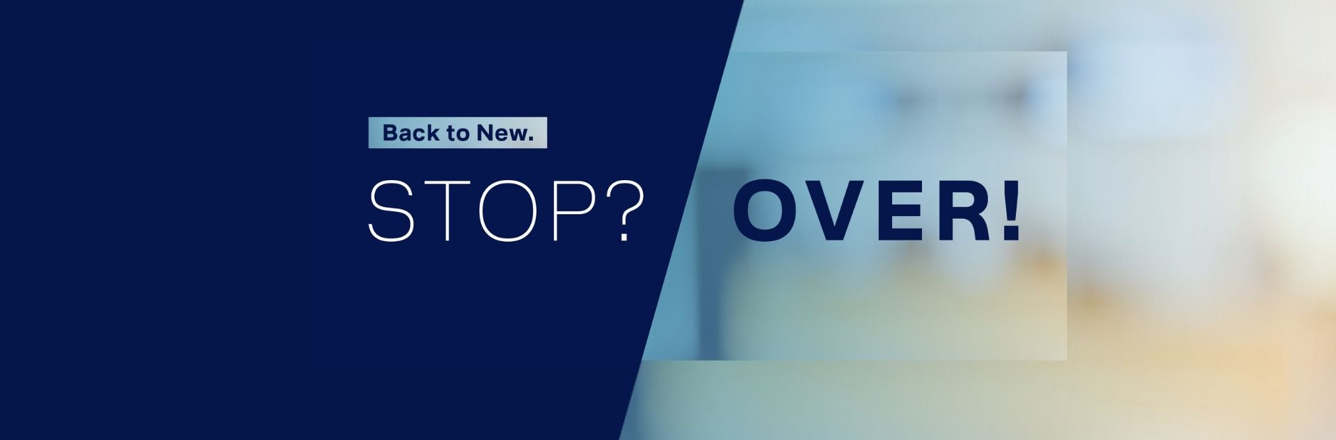 Back to new. Stop? Over! Entdecken Sie die neue Art der Geschäftsreise.